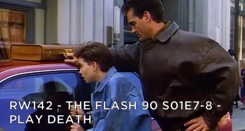 RW 142 – The Flash 90 S01E7-8 – Play Death