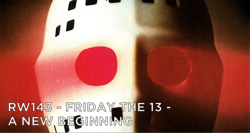 RW 143 – Friday the 13th: A New Beginning