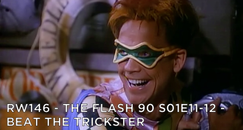RW 146 – The Flash 90 S01E11-12 – Beat The Trickster