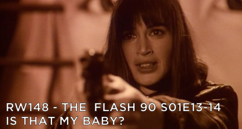 RW 148 – The Flash 90 S01E13-14 – Is That My Baby?