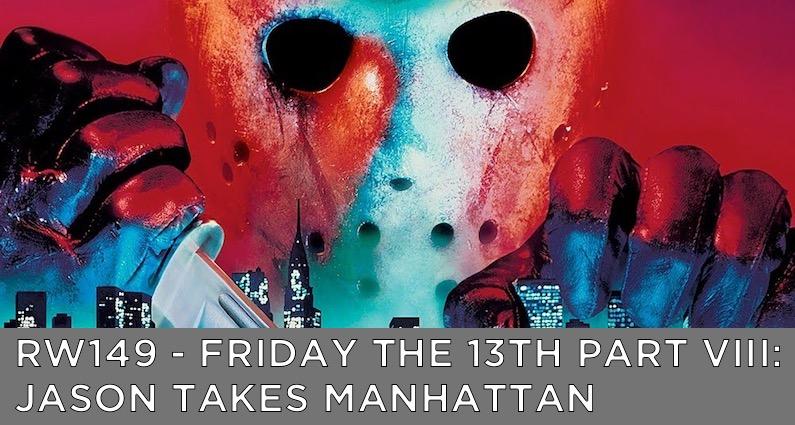 RW 149 – Friday the 13th Part VIII: Jason Takes Manhattan