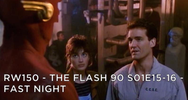 RW 150 – The Flash 90 S01E15-16 – Fast Night