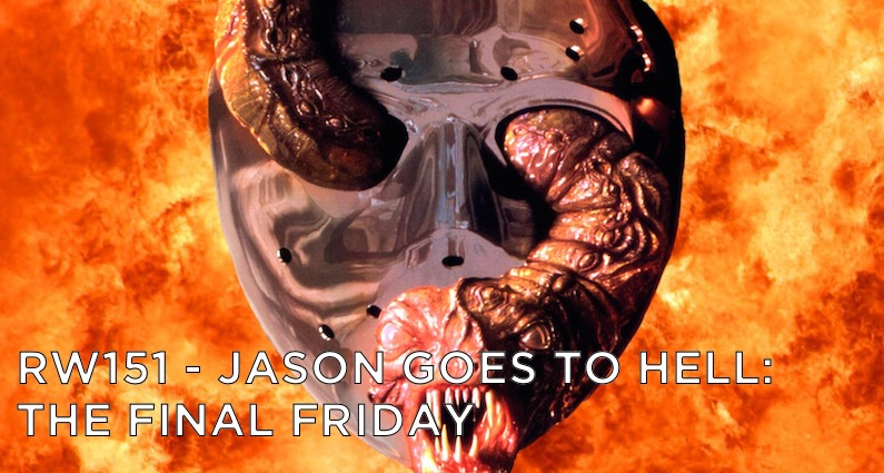 RW 151 – Jason Goes To Hell: The Final Friday