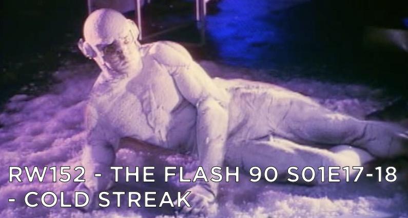 RW 152 – The Flash 90 S01E17-18 – Cold Streak