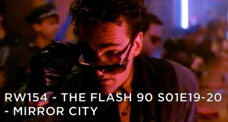 RW 154 – The Flash 90 S01E19-20 – Mirror City