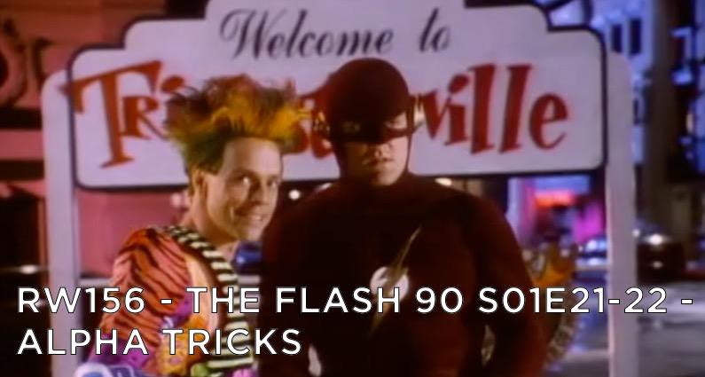 RW 156 – The Flash 90 S01E21-22 – Alpha Trick