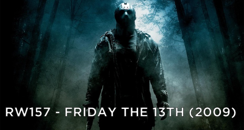 RW 157 – Friday the 13th (2009)