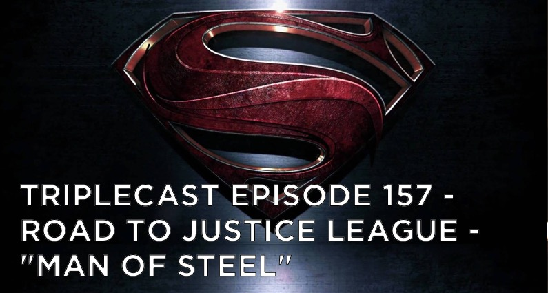 "TC157 – Road To Justice League – ""Man of Steel"""