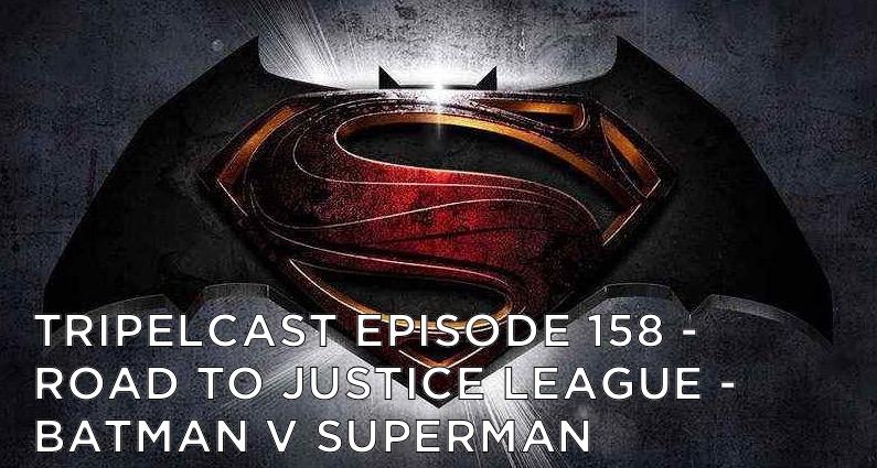 """TC158 – Road To Justice League – """"Batman v Superman: Dawn of Justice"""""""