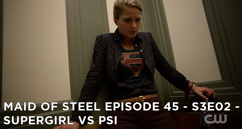 MOS 45 – S3E02 – Supergirl vs Psi