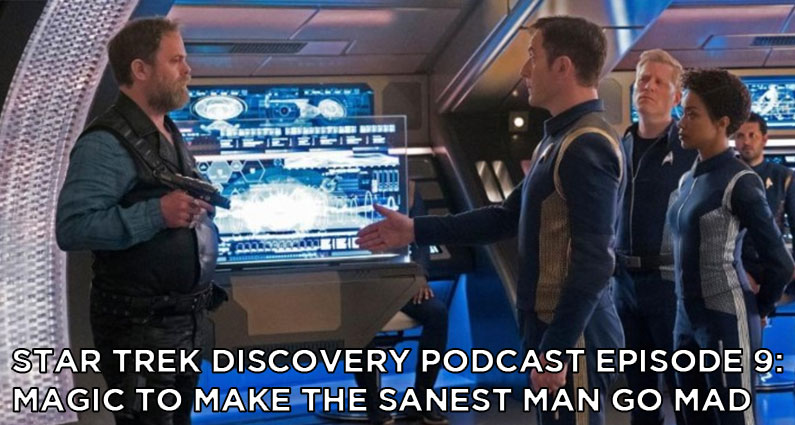 STDP 009- Star Trek Discovery Podcast – S1E7 – Magic to Make the Sanest Man Go Mad