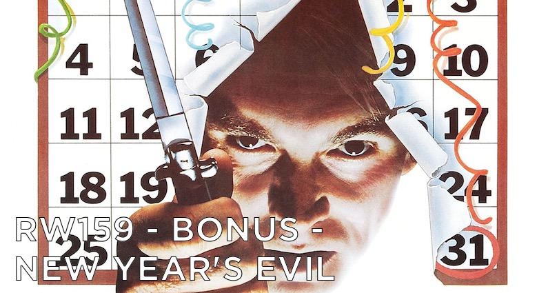 RW 159 – Bonus – New Year's Evil