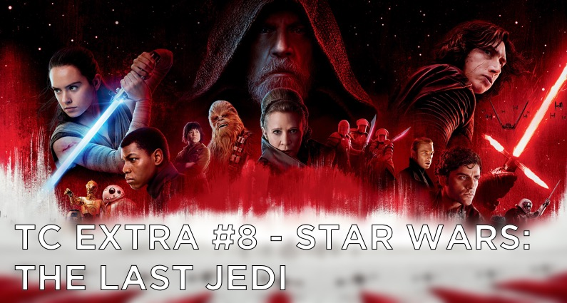 TC EXTRA #8 – Star Wars: The Last Jedi