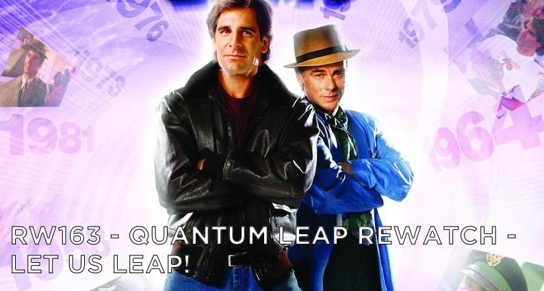 RW 163 – Quantum Leap Rewatch – Let Us Leap!