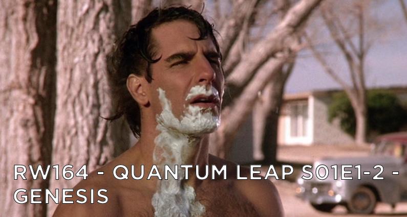 RW 164 – Quantum Leap S01E1-2 – Genesis