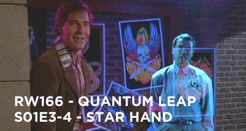 RW 166 – Quantum Leap S01E3-4 – Star Hand