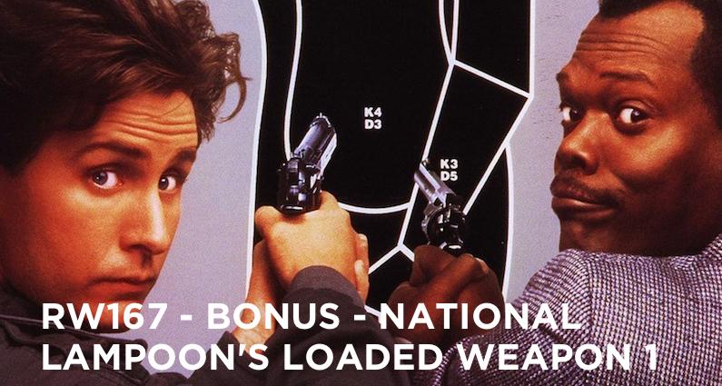 RW 167 – Bonus – National Lampoon's Loaded Weapon 1