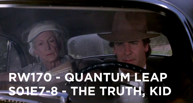 RW 170 – Quantum Leap S01E7-8 – The Truth, Kid