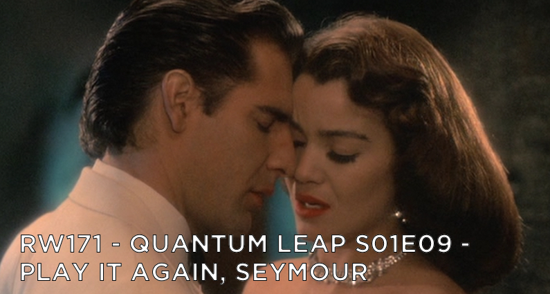 RW 171 – Quantum Leap S01E9 – Play It Again, Seymour