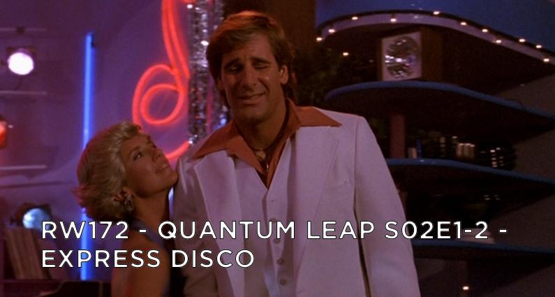 RW 172 – Quantum Leap S02E1-2 – Express Disco