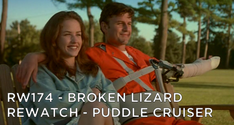 RW 174 – Broken Lizard Rewatch – Puddle Cruiser