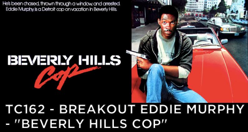 "TC162 – Breakout Eddie Murphy – ""Beverly Hills Cop"""