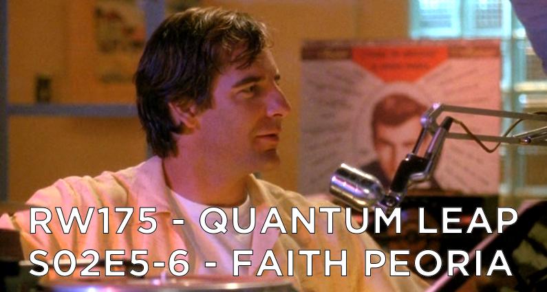 RW 175 – Quantum Leap S02E5-6 – Faith Peoria