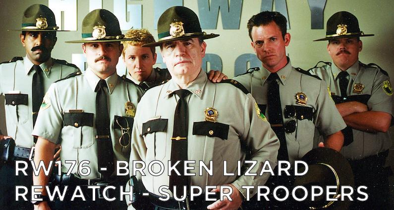 RW 176 – Broken Lizard Rewatch – Super Troopers