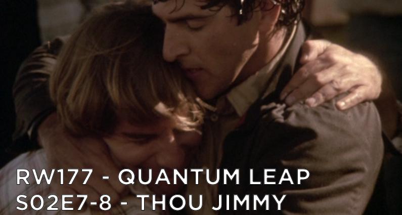 RW 177 – Quantum Leap S02E7-8 – Thou Jimmy