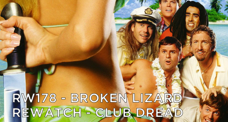 RW 178 – Broken Lizard Rewatch – Club Dread