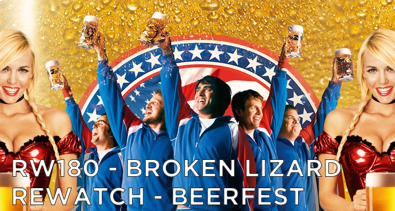 RW 180 – Broken Lizard Rewatch – Beerfest