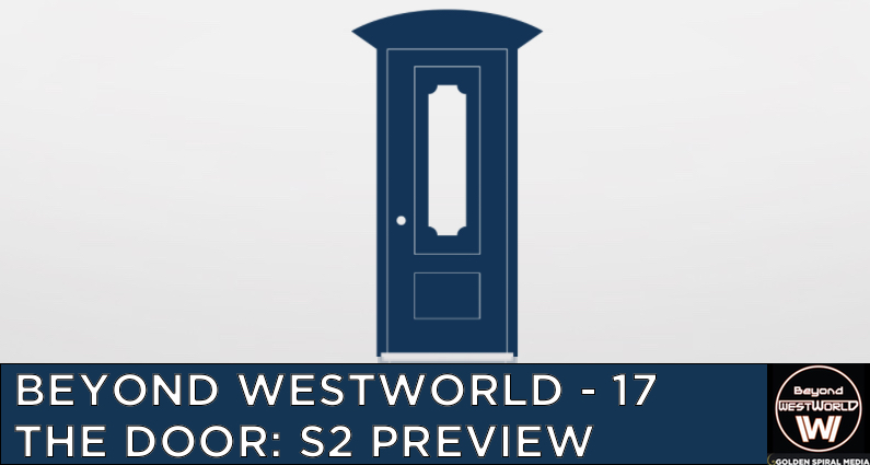 BW17 – The Door: Westworld Season 2 Preview