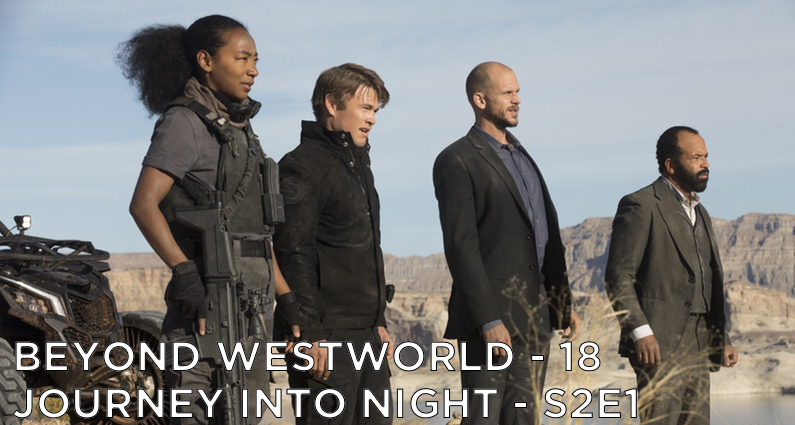 BW18 – Journey Into Night – Westworld S2E1