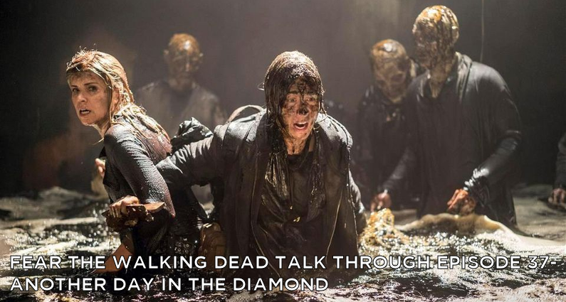 FTWDTT 37 – Fear the Walking Dead S4E2 – Another Day in the Diamond