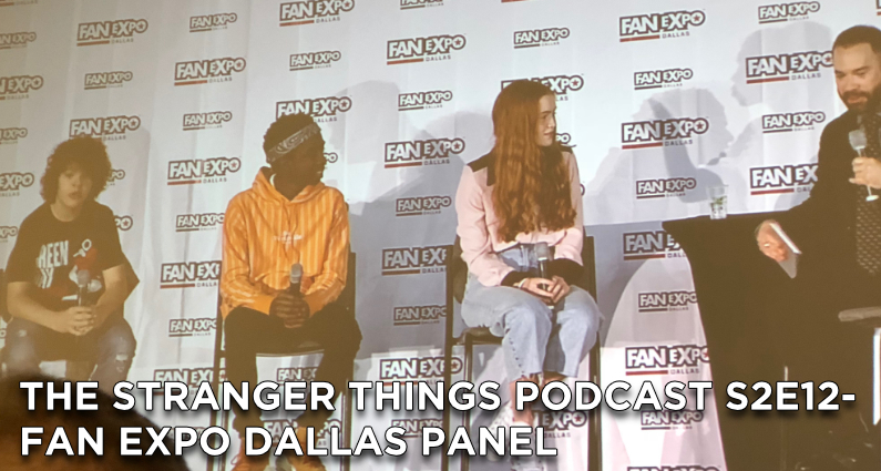 TSTP S2E12- Fan Expo Dallas Stranger Things Panel