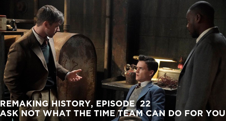 RM22 – S2E05 – Ask Not What the Time Team Can Do For You