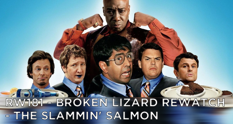 RW 181 – Broken Lizard Rewatch – The Slammin' Salmon