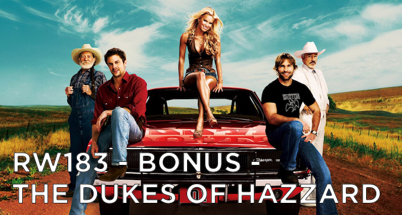 RW 183 – Bonus – The Dukes of Hazzard