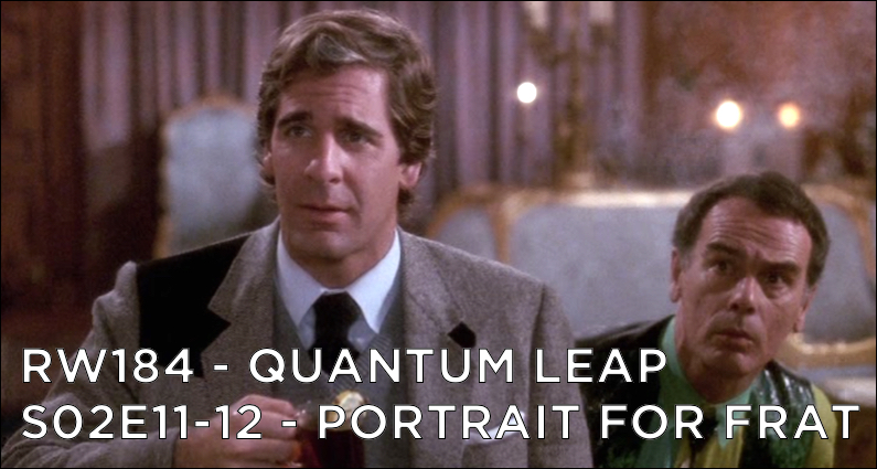 RW 184 – Quantum Leap S02E11-12 – Portrait for Frat