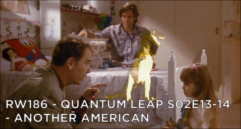 RW 186 – Quantum Leap S02E13-14 – Another American