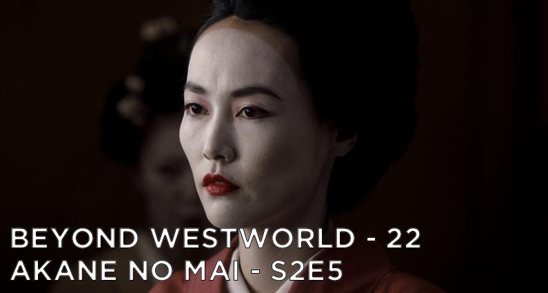 BW22 – Akane No Mai – Westworld S2E5