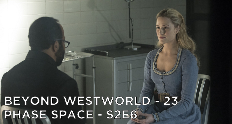 BW23 – Phase Space – Westworld S2E6