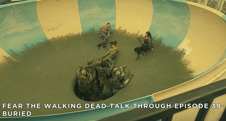 FTWDTT 39 – Fear the Walking Dead – S4E4 – Buried