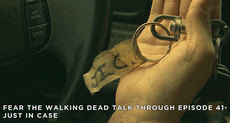 FTWDTT 41 – Fear the Walking Dead S4E6 – Just in Case Review