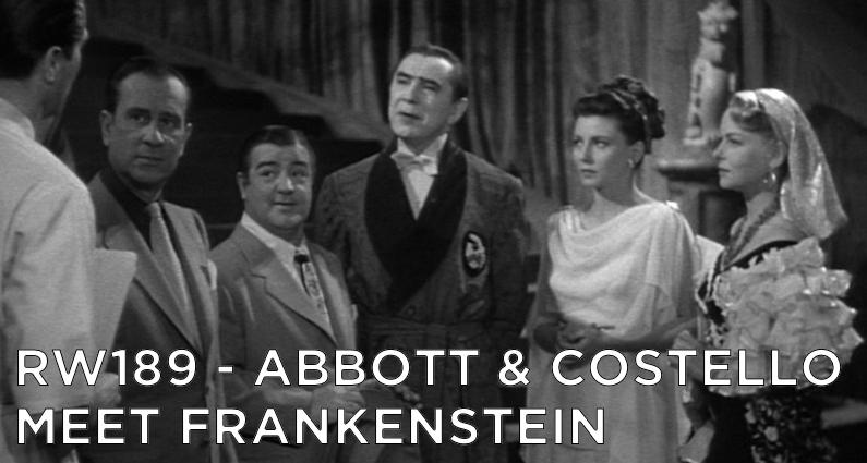 RW 189 – Abbott & Costello Meet Frankenstein
