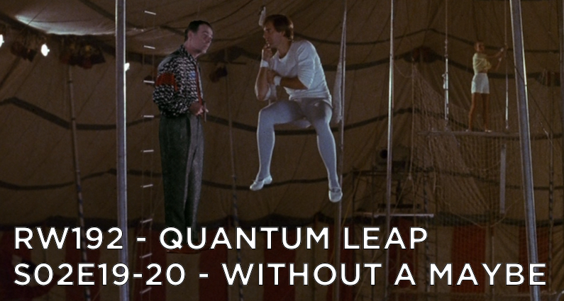 RW 192 – Quantum Leap S02E19-20 – Without a Maybe
