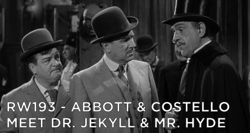 RW 193 – Abbott & Costello Meet Dr. Jekyll and Mr. Hyde