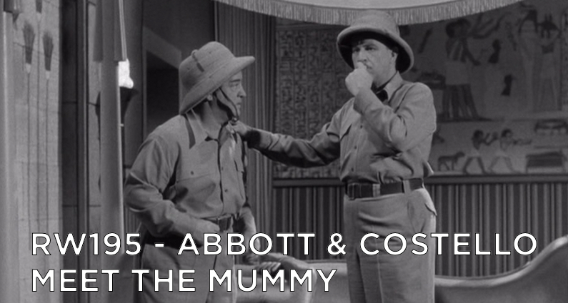 RW 195 – Abbott & Costello Meet The Mummy