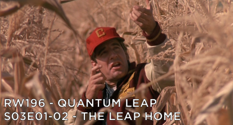 RW 196 – Quantum Leap S03E01-02 – The Leap Home