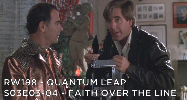 RW 198 – Quantum Leap S03E03-04 – Faith Over the Line